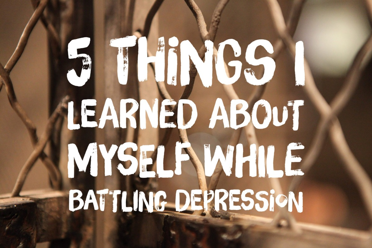5 Things I Learned About Myself While BattlingDepression